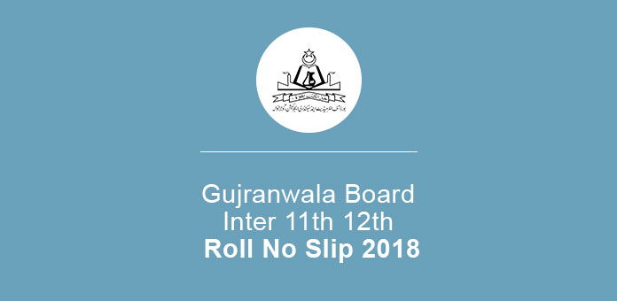 Gujranwala Board Inter FA FSc Roll No Slip 2019