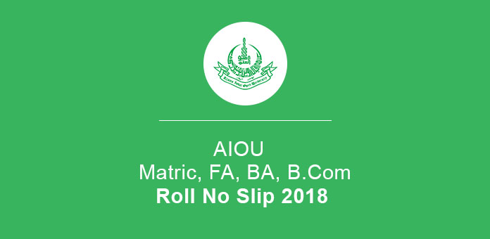 AIOU Roll No Slip 2018 Matric, FA, BA, B