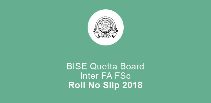 BISE Quetta Board FA FSc Roll No Slip 2018 11th 12th