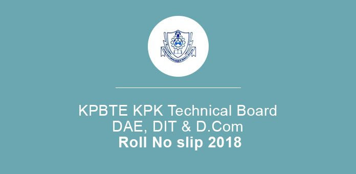 KPBTE KPK Board of Technical Education DAE, DIT & D.Com Roll No slip 2018