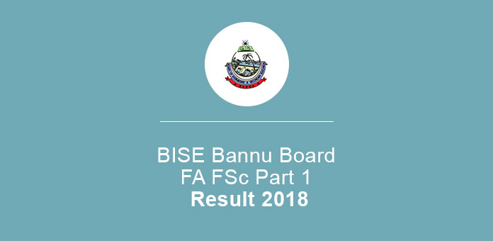 BISE Bannu Board FA FSc Result 2018 HSSC Part 1