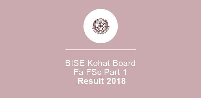 BISE Kohat Board Fa FSc Part 1 Result 2018
