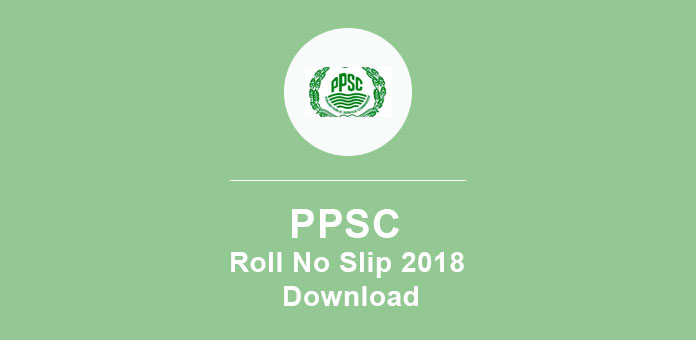 PPSC Roll No Slip 2018 Download Online